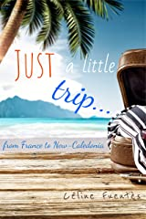 Just a Little Trip... from France to New-Caledonia (English Edition) Format Kindle