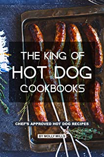The King of Hot Dog Cookbooks: Chef's Approved Hot Dog Recipes