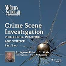 The Modern Scholar: Crime Scene Investigation, Part II: Philosophy, Practice, and Science