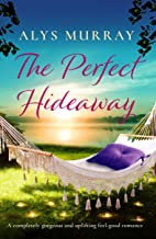 The Perfect Hideaway: A completely gorgeous and uplifting feel-good romance (Full Bloom Farm)