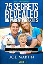 75 Secrets Revealed on Parenting Skills: Master The Revolutionary Approach For Bringing An End To The Everyday Battles (NINJA PARENTING Book 3)