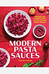 Modern Pasta Sauces: Delicious and Creative Twists on Your Favorite Classic Recipes Kindle Edition