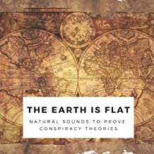 The Earth is Flat - Natural Sounds to Prove Conspiracy Theories