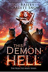 This Demon Hell: A Dark Rejected Mates Romance (The Rejected Mate Series Book 3) Kindle Edition
