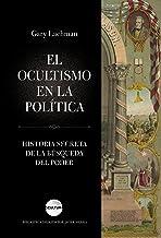 El ocultismo en la política: Historia secreta de la búsqueda del poder (Ocultura)
