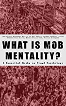 WHAT IS MOB MENTALITY? - 8 Essential Books on Crowd Psychology: Psychology of Revolution, Extraordinary Popular Delusions and the Madness of Crowds, Instincts ... Contract, A Moving-Picture of Democracy...