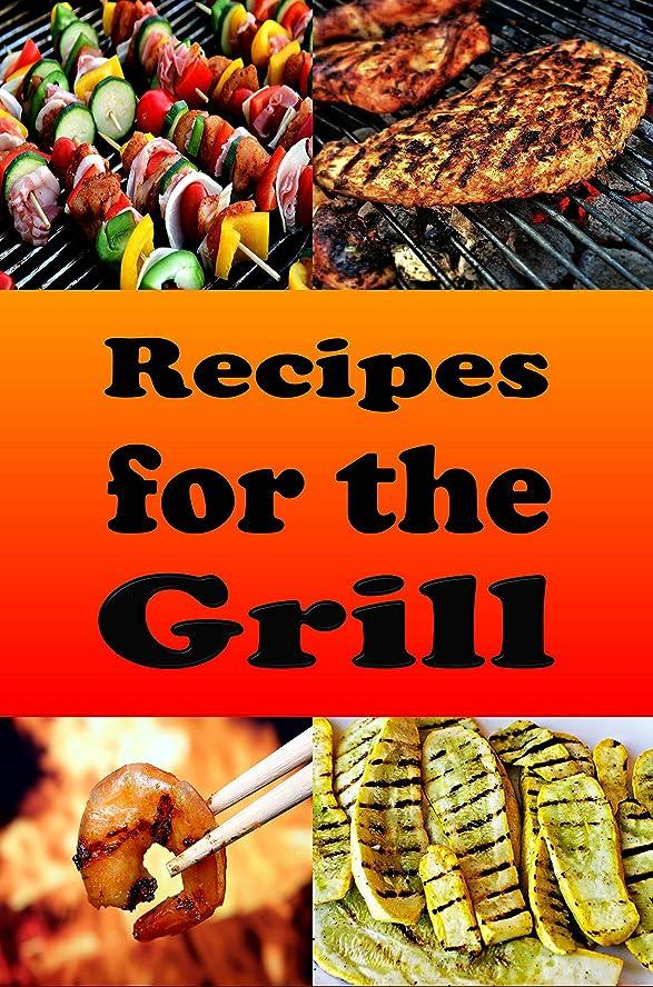 約槍称賛Recipes for the Grill: Cookbook for Grilled Chicken, Pork Chops, Steak, Shrimp and Vegetables (Camping Recipes 2) (English Edition)