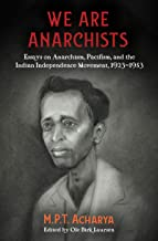 We are Anarchists: Essays on Anarchism, Pacifism, and the Indian Independence Movement, 1923–1953