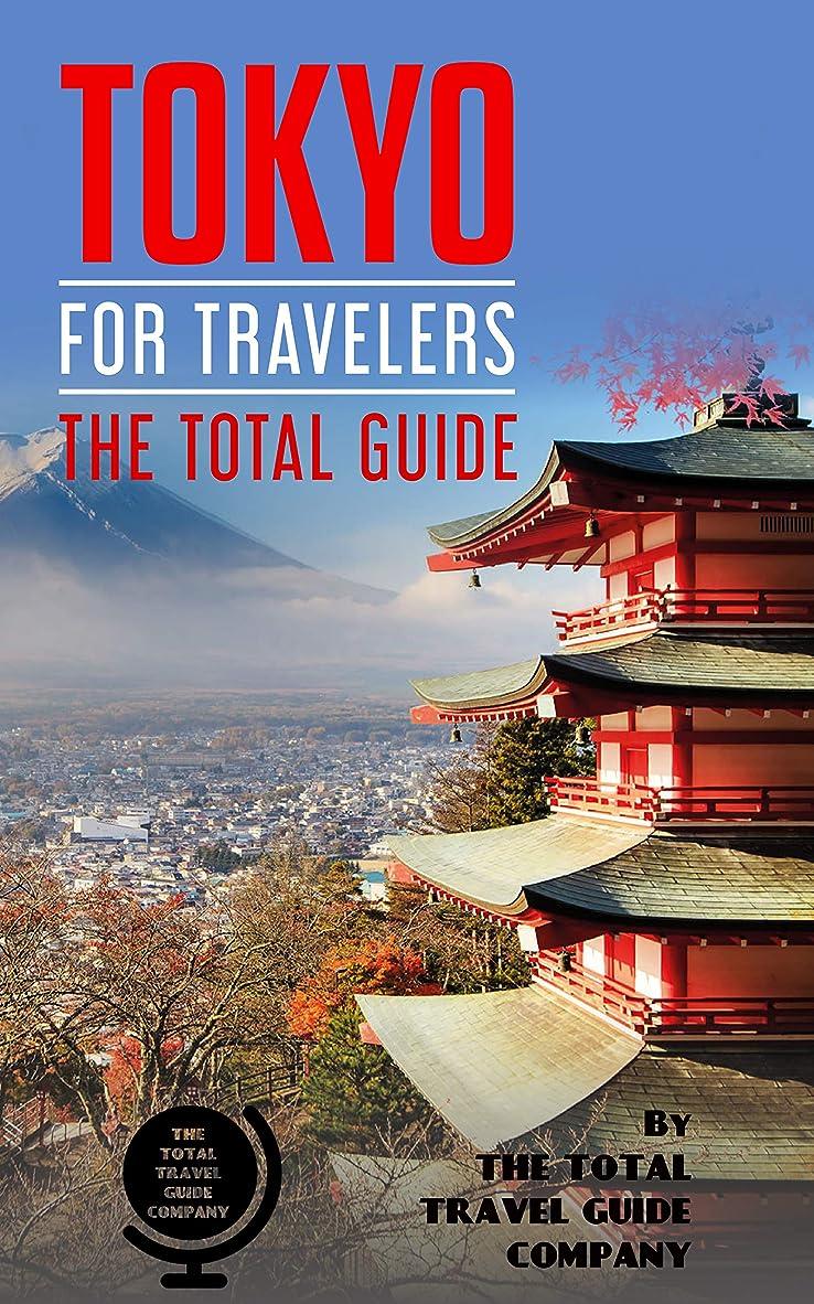火炎学校の先生レジTOKYO FOR TRAVELERS. The total guide: The comprehensive traveling guide for all your traveling needs. By THE TOTAL TRAVEL GUIDE COMPANY (English Edition)