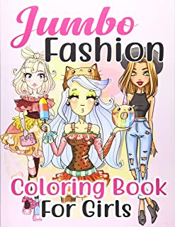 Jumbo Fashion Coloring Book for Girls: Over 300 Beauty Coloring Pages For Girls, Kids and Teens With Gorgeous Fun Fashion ...