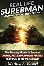 Real Life Superman: the Training Guide to Become Tougher, Deadlier and More Fearless than 99% of the Population: Volume 02: the Fighting Edition