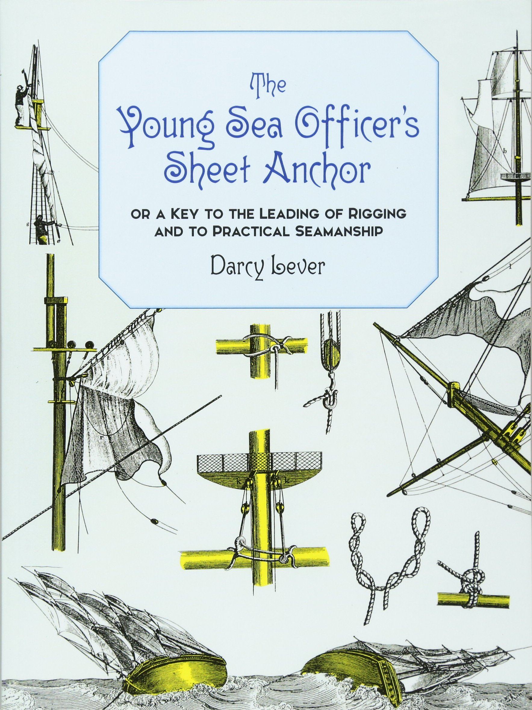 Image OfThe Young Sea Officer's Sheet Anchor : Or A Key To The Leading Of Rigging And To Practical Seamanship