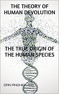 The Theory of Human Devolution: The True Origin of the Human Species