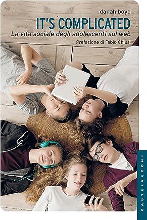 Its complicated: La vita sociale degli adolescenti sul web
