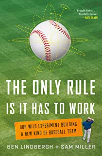 Best The Only Rule Is It Has to Work: Our Wild Experiment Building a New Kind of Baseball Team Review