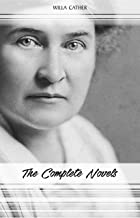 Willa Cather: The Complete Novels (My Ántonia, Death Comes for the Archbishop, O Pioneers!, One of Ours...) (English Edition)