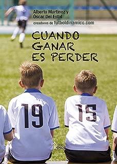 Cuando ganar es perder: Crítica a la concepción del fútbol base y guía para que padres y entrenadores prioricen la formación del jugador a la competición (Spanish Edition)