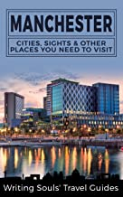 Manchester: Cities, Sights & Other Places You Need To Visit (Great Britain, London, Birmingham, Glasgow, Liverpool, Bristol, Manchester Book 7)