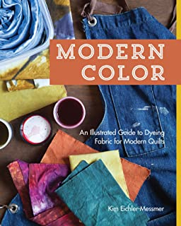 Modern Color: An Illustrated Guide to Dyeing Fabric for Modern Quilts