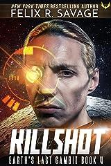 Killshot: A First Contact Hard Sci-Fi Series (Earth's Last Gambit Book 4) Kindle Edition