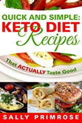Quick & Simple:Keto Recipes That ACTUALLY Taste Good: Ketogenic Diet Recipes for Weight Loss Kindle Edition