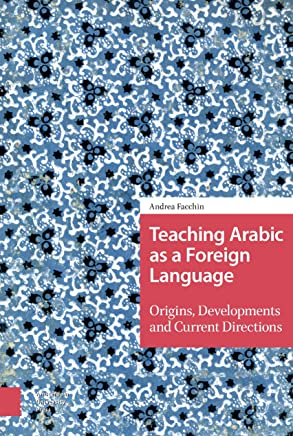Teaching Arabic As a Foreign Language: Origins, Developments and Current Directions