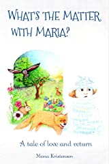What's the matter with Maria?: A tale of love and return Kindle Edition