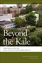 Beyond the Kale: Urban Agriculture and Social Justice Activism in New York City (Geographies of Justice and Social Transfo...