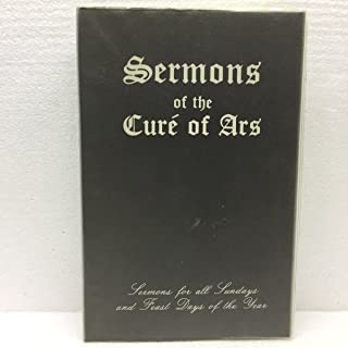 The Sermons of the Ven. Cure of Ars, Sermons for All Sundays and Feast Days of the Year