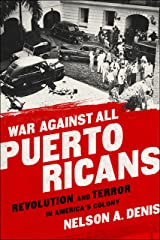 War Against All Puerto Ricans: Revolution and Terror in America's Colony Kindle Edition