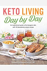 Keto Living Day by Day: An Inspirational Guide to the Ketogenic Diet, with 130 Deceptively Simple Recipes Kindle Edition