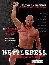 Kettlebell - La musculation ultime: La méthode russe pour votre développement athlétique (ARTICLES SANS C) (French Edition)