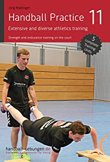 Handball Practice 11 – Extensive and diverse athletics training: Strength and endurance training on the court