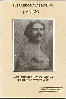 !Animo! el ave canta-aunque la rama cruja: Vida, acción y trayectoria de Filberto Navas Valdés (Colección Documentos) (Spanish Edition)