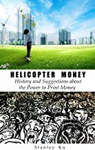 Helicopter Money: History and Suggestions about the Power to Print Money (English Edition)