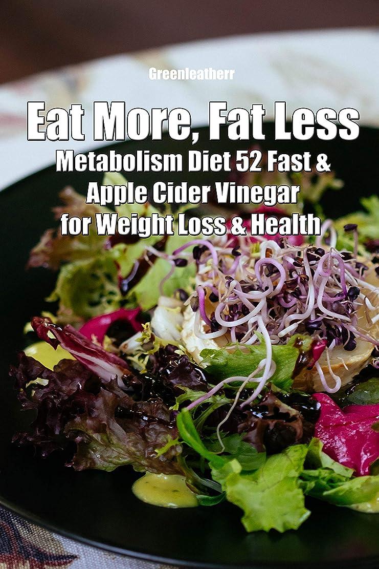 誘発する防衛に変わるEat More, Fat Less: Metabolism Diet 52 Fast & Apple Cider Vinegar for weight loss & health (English Edition)