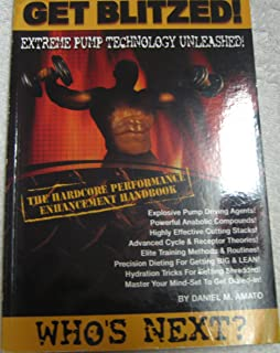Get Blitzed! Extreme Pump Technology Unleashed! Who's Next? The Hardcore Performance Enhancement Handbook