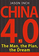 The Man, the Plan, the Dream: How Xi Jinping and China's 13th Five-Year Plan for Economic and Social Development will Rejuvenate the Nation and Reshape our World (China 4.0 Book 1)