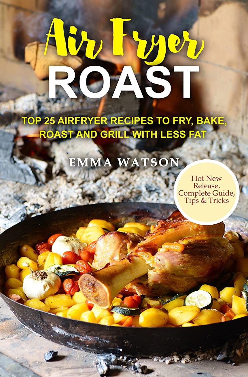Air Fryer Roast: Top 25 Airfryer Recipes To Fry, Bake, Roast And Grill With Less Fat (English Edition)