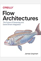 Flow Architectures: The Future of Streaming and Event-Driven Integration Kindle Edition