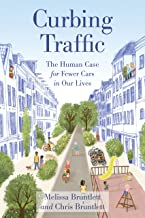 Curbing Traffic: The Human Case for Fewer Cars in Our Lives (English Edition)