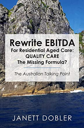 Rewrite EBITDA for Residential Aged Care: Quality Care the Missing Formula?: The Australian Talking Point