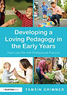 Developing a Loving Pedagogy in the Early Years: How Love Fits with Professional Practice