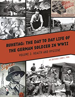 Ruhetag: The Day to Day Life of the German Soldier in WWII, Vol. 1: Health and Hygiene