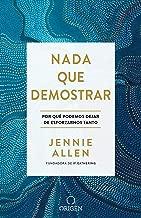 Nada que demostrar: Por que podemos dejar de esforzarnos tanto  / Nothing to Pro ve:  Why We Can Stop Trying So Hard (Spanish Edition)