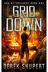 Grid Down: A Post-Apocalyptic EMP Survival Thriller (Age of Collapse Book 1) Kindle Edition
