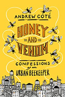Honey and Venom: Confessions of an Urban Beekeeper