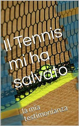Il Tennis mi ha salvato: la  mia testimonianza