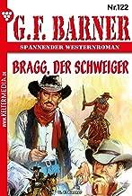 G.F. Barner 122 – Western: Bragg, der Schweiger (German Edition)