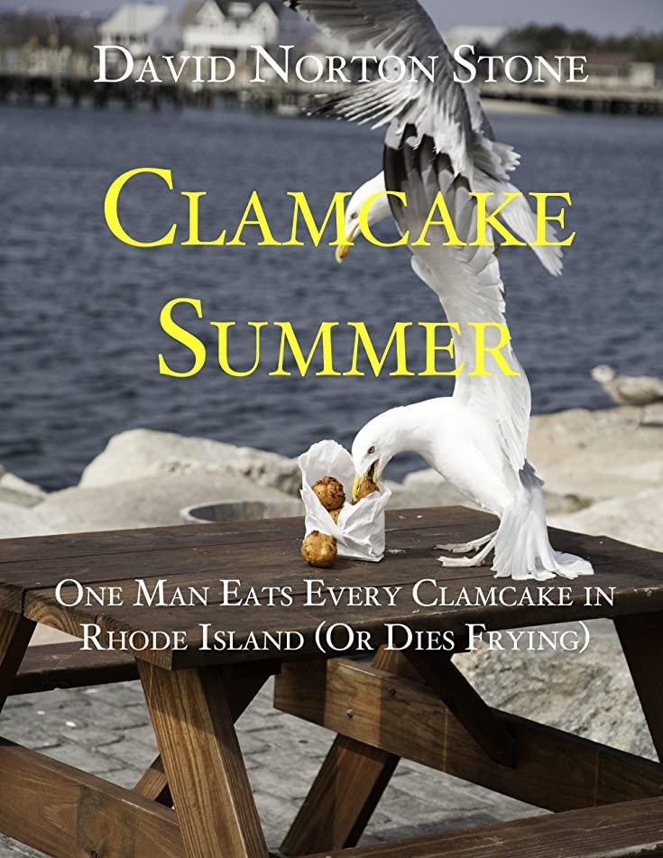 学校悪行覆すClamcake Summer: One Man Eats Every Clamcake in Rhode Island (Or Dies Frying) (English Edition)